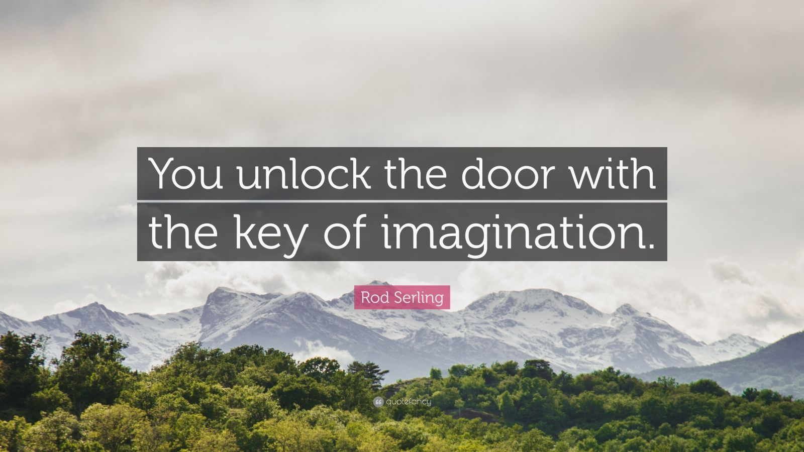 """Rod Serling Quote: """"You unlock the door with the key of imagination."""""""