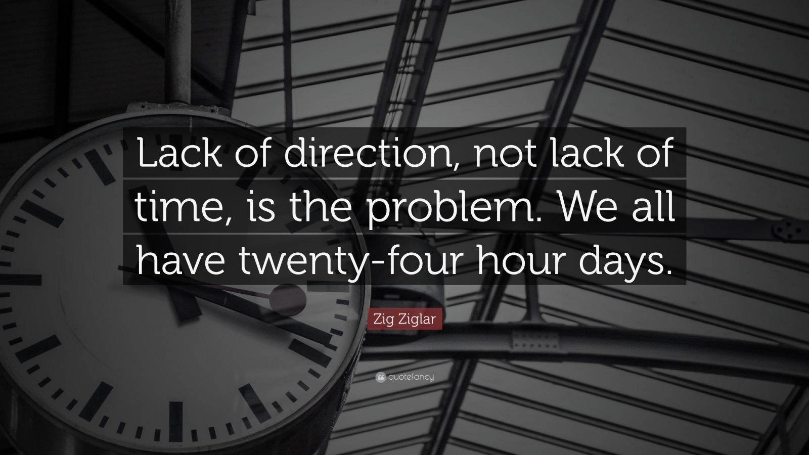 "Zig Ziglar Quote: ""Lack of direction, not lack of time, is the problem. We all have twenty-four hour days."""