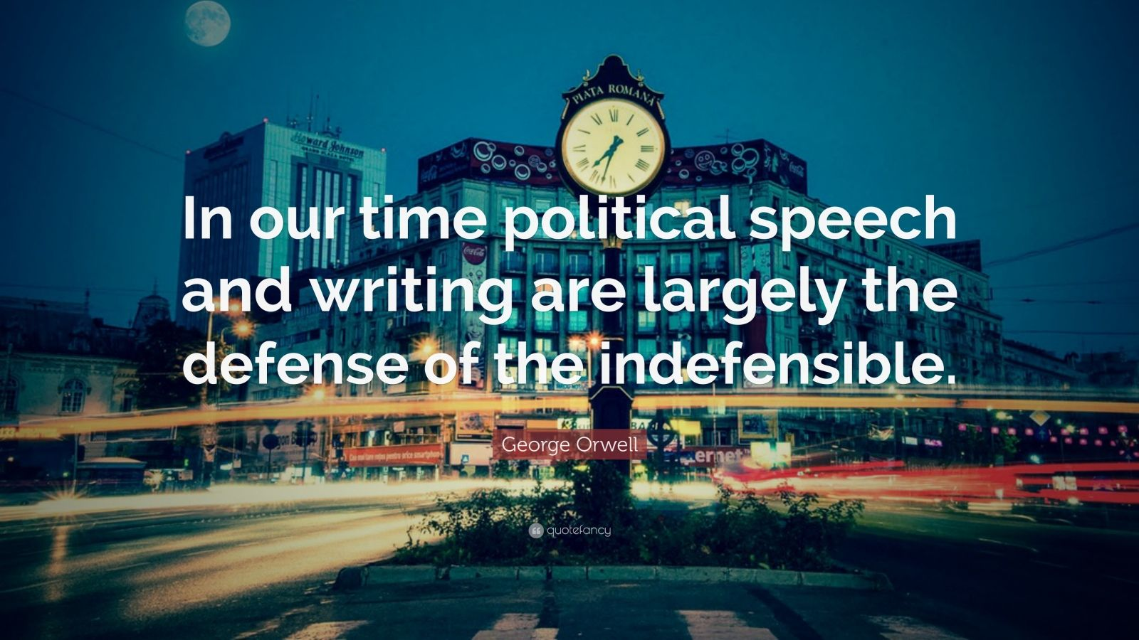 "George Orwell Quote: ""In our time political speech and writing are largely the defense of the indefensible."""