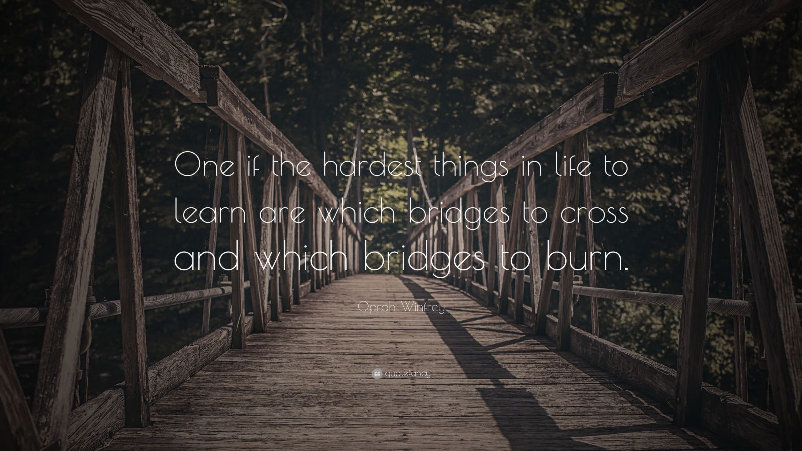 "Oprah Winfrey Quote: ""One if the hardest things in life to learn are which bridges to cross and which bridges to burn."""
