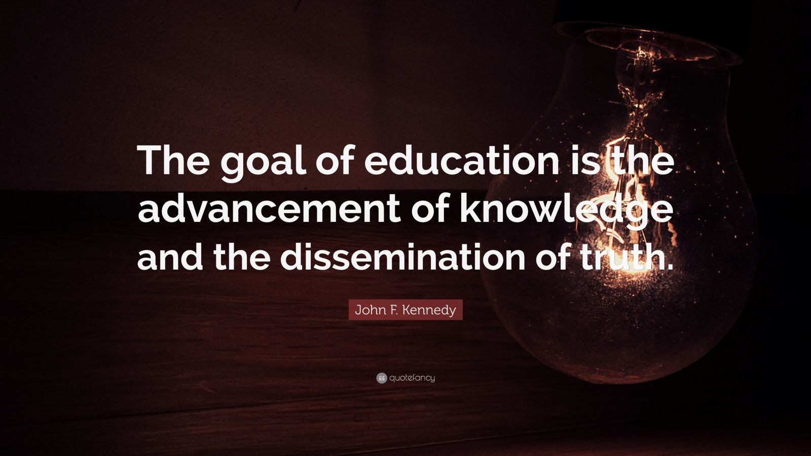 """John F. Kennedy Quote: """"The goal of education is the advancement of knowledge and the dissemination of truth."""""""