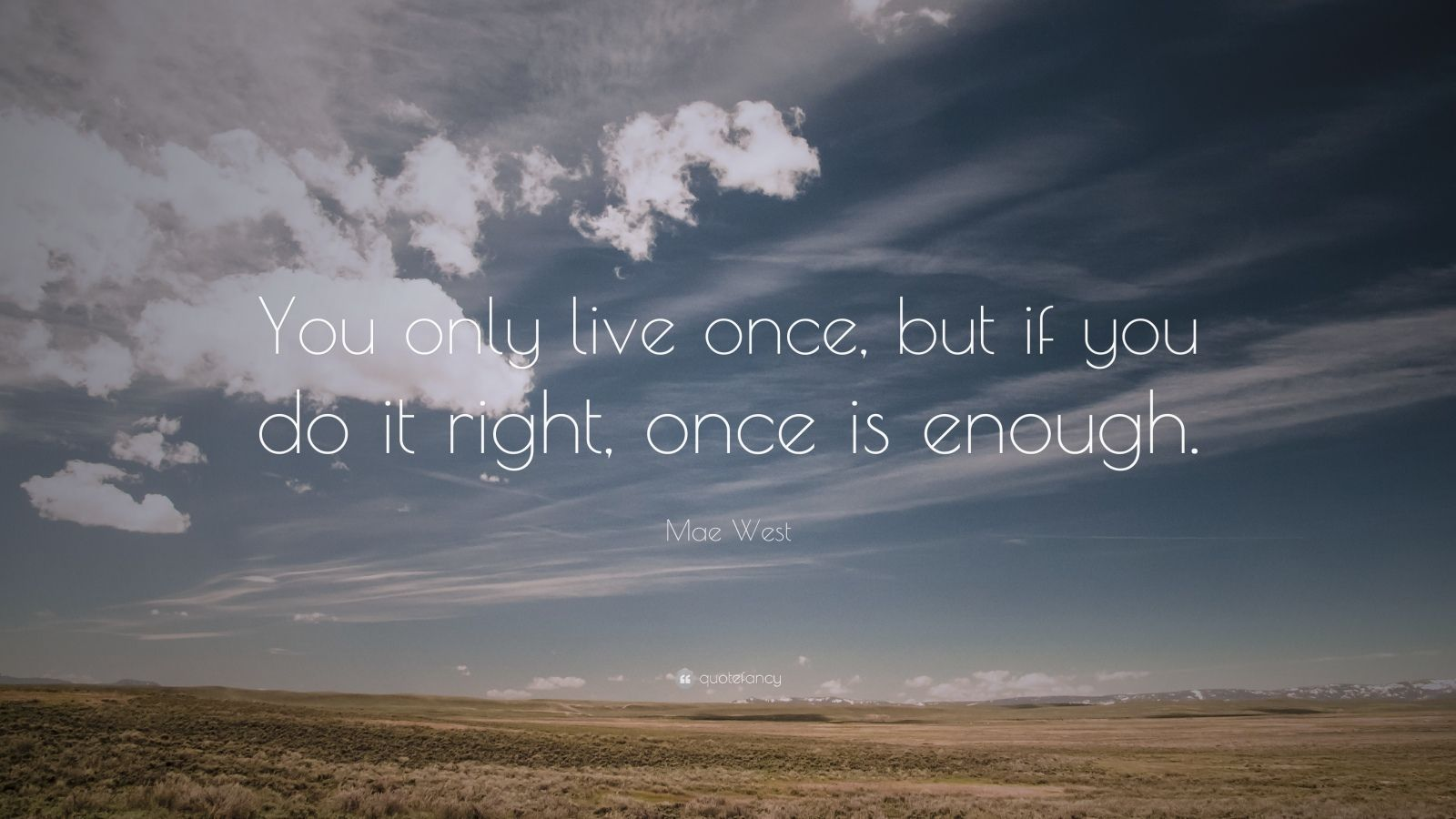 """Life Quotes: """"You only live once, but if you do it right, once is enough."""" — Mae West"""