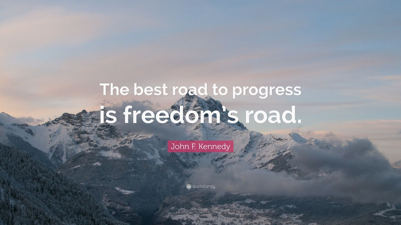 """John F. Kennedy Quote: """"The best road to progress is freedom's road."""""""