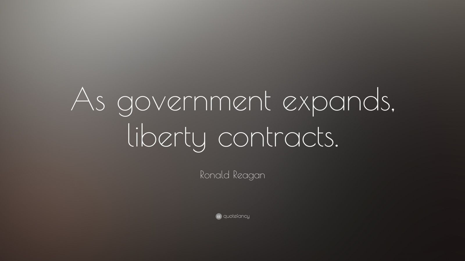"Ronald Reagan Quote: ""As government expands, liberty contracts."""