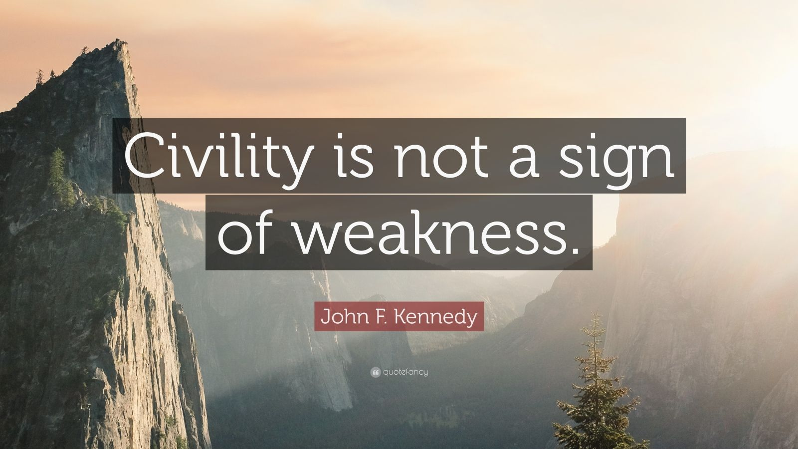 """John F. Kennedy Quote: """"Civility is not a sign of weakness."""""""