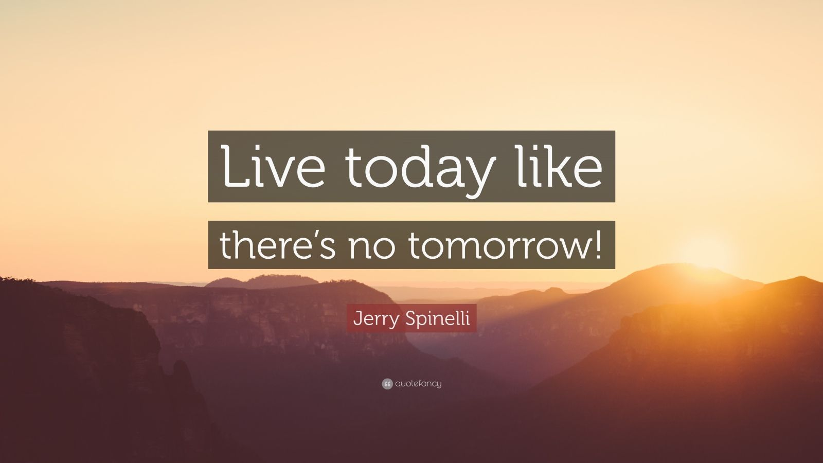 """Jerry Spinelli Quote: """"Live Today Like There's No Tomorrow"""