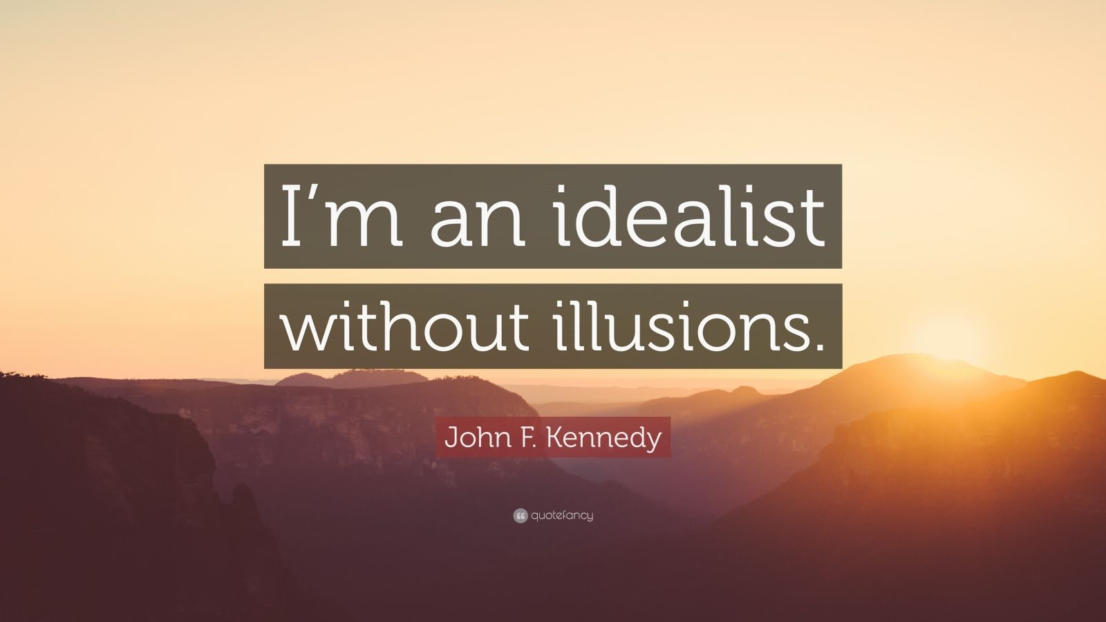 """John F. Kennedy Quote: """"I'm an idealist without illusions."""""""
