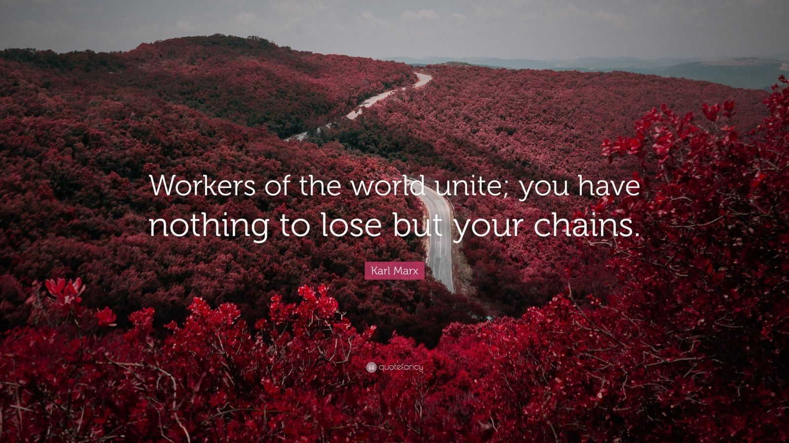 "Karl Marx Quote: ""Workers of the world unite; you have nothing to lose but your chains."""