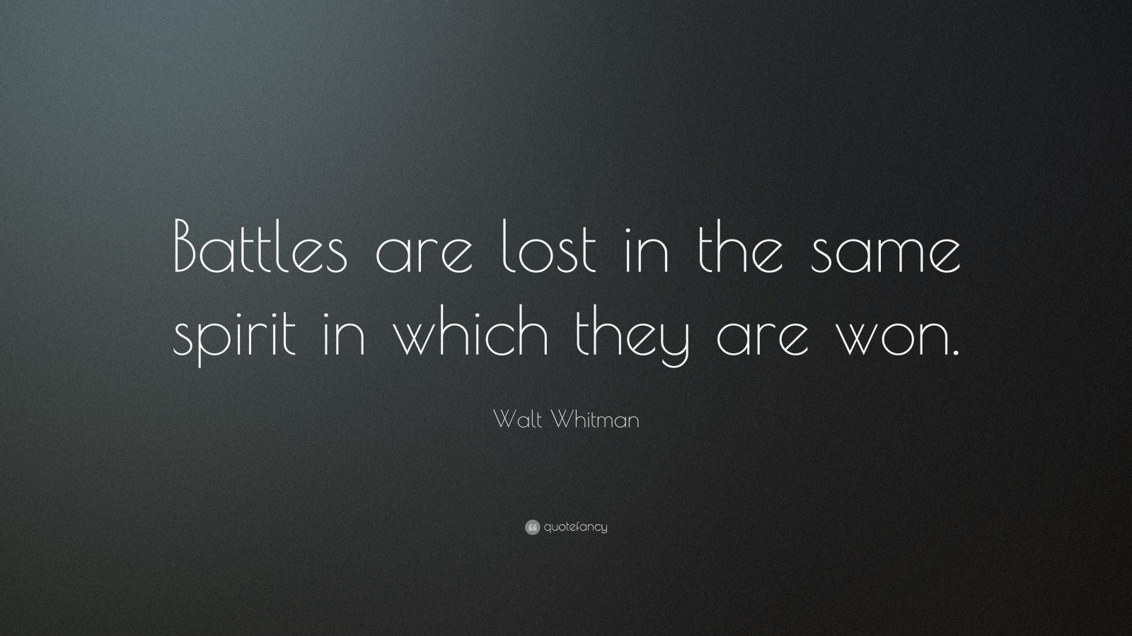 "Walt Whitman Quote: ""Battles are lost in the same spirit in which they are won."""