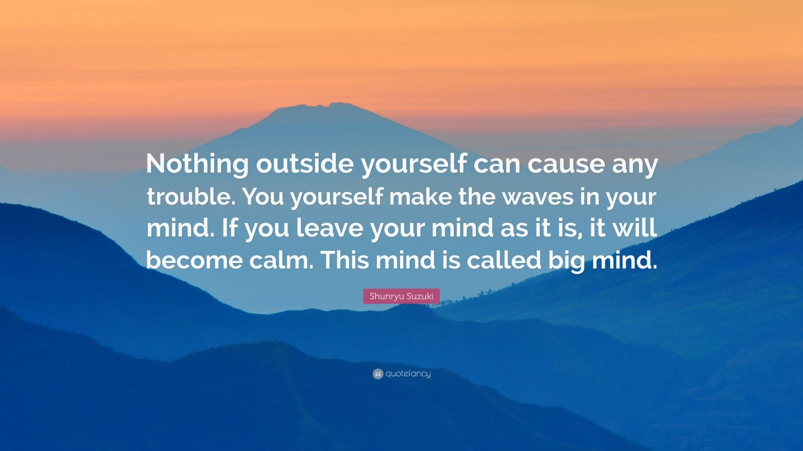 """Shunryu Suzuki Quote: """"Nothing Outside Yourself Can Cause"""