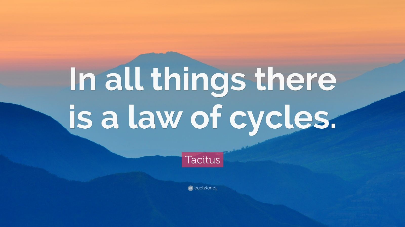 """Tacitus Quote: """"In all things there is a law of cycles."""""""