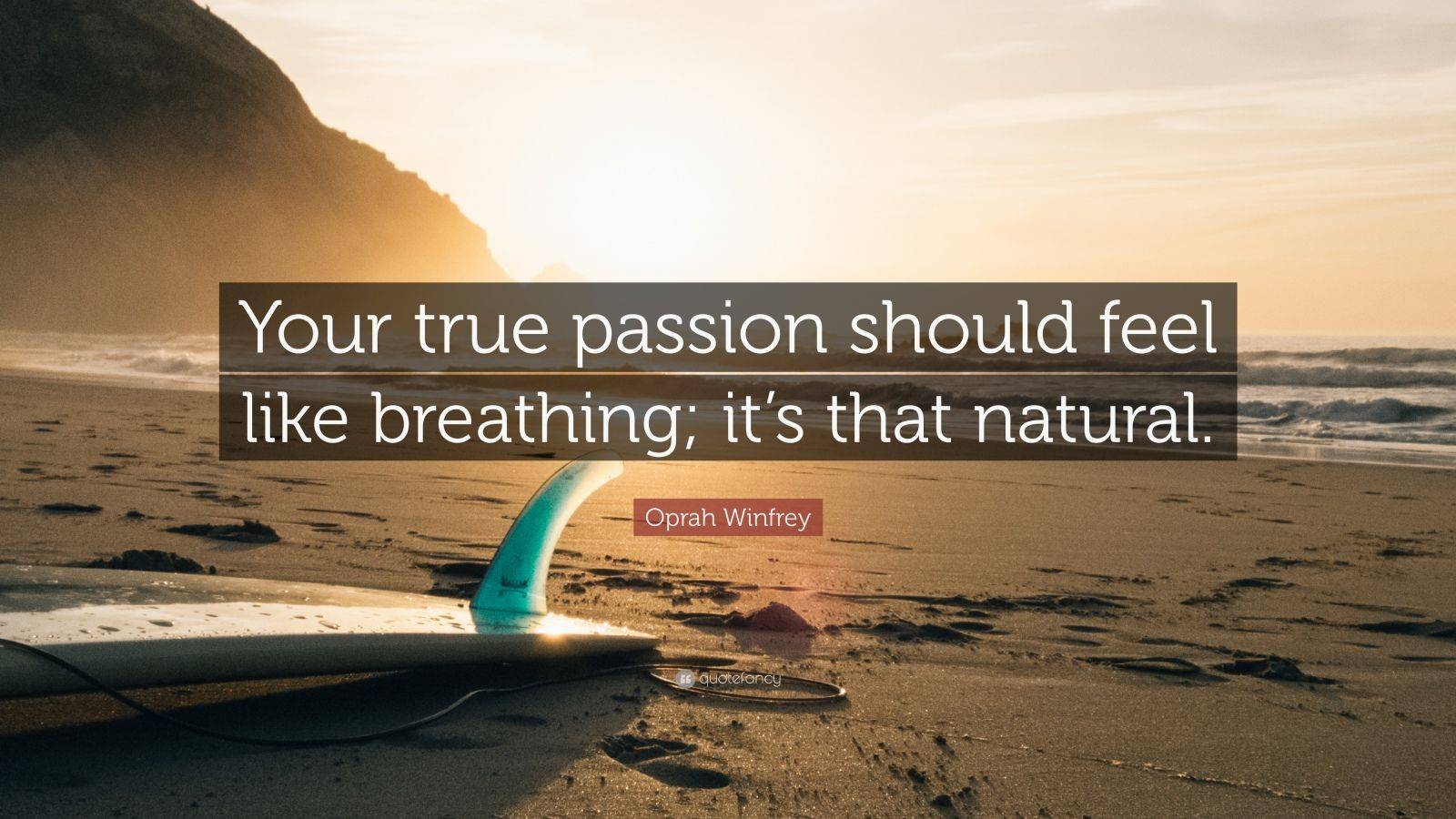 """Oprah Winfrey Quote: """"Your true passion should feel like breathing; it's that natural."""""""