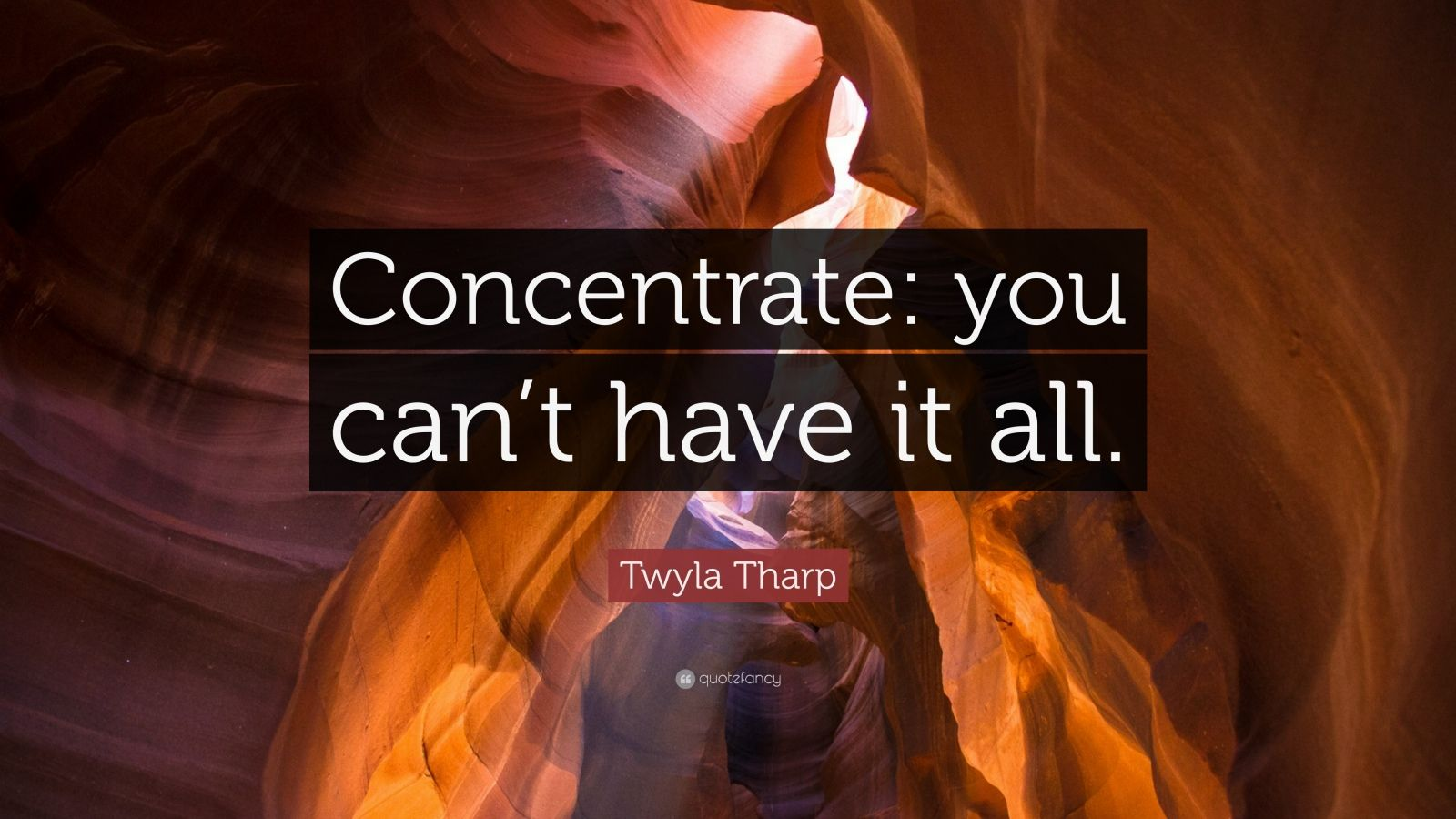 "Twyla Tharp Quote: ""Concentrate: you can't have it all."""
