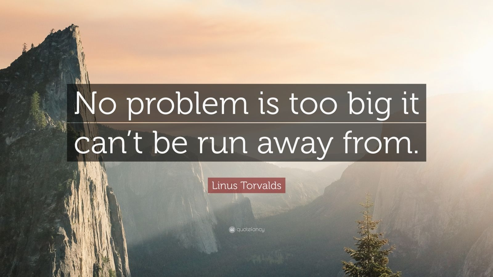 """Linus Torvalds Quote: """"No problem is too big it can't be run away from."""""""