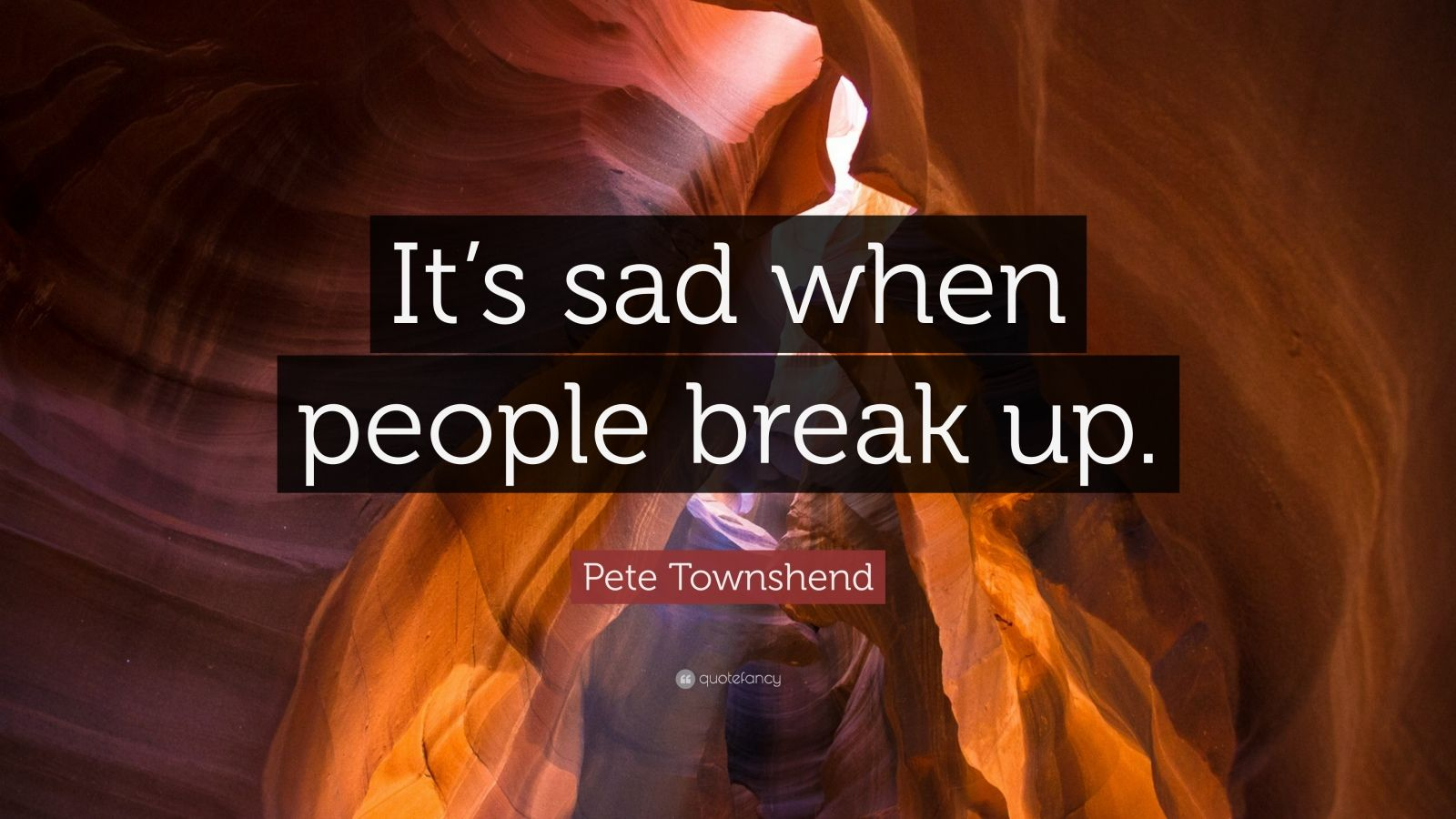 "Pete Townshend Quote: ""It's sad when people break up."""