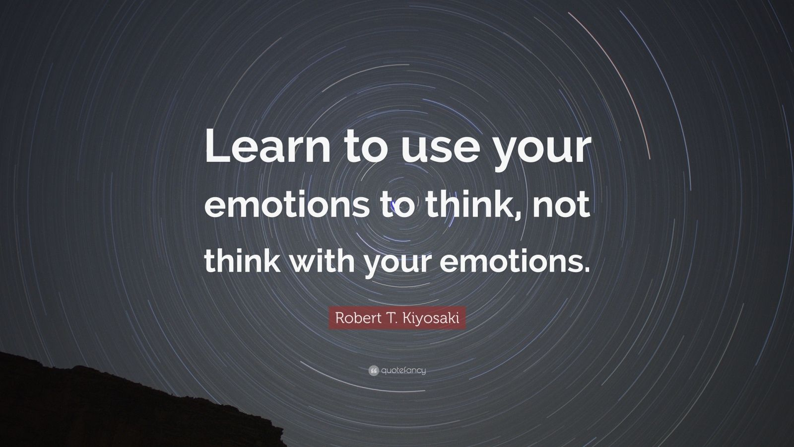 "Robert T. Kiyosaki Quote: ""Learn to use your emotions to think, not think with your emotions."""
