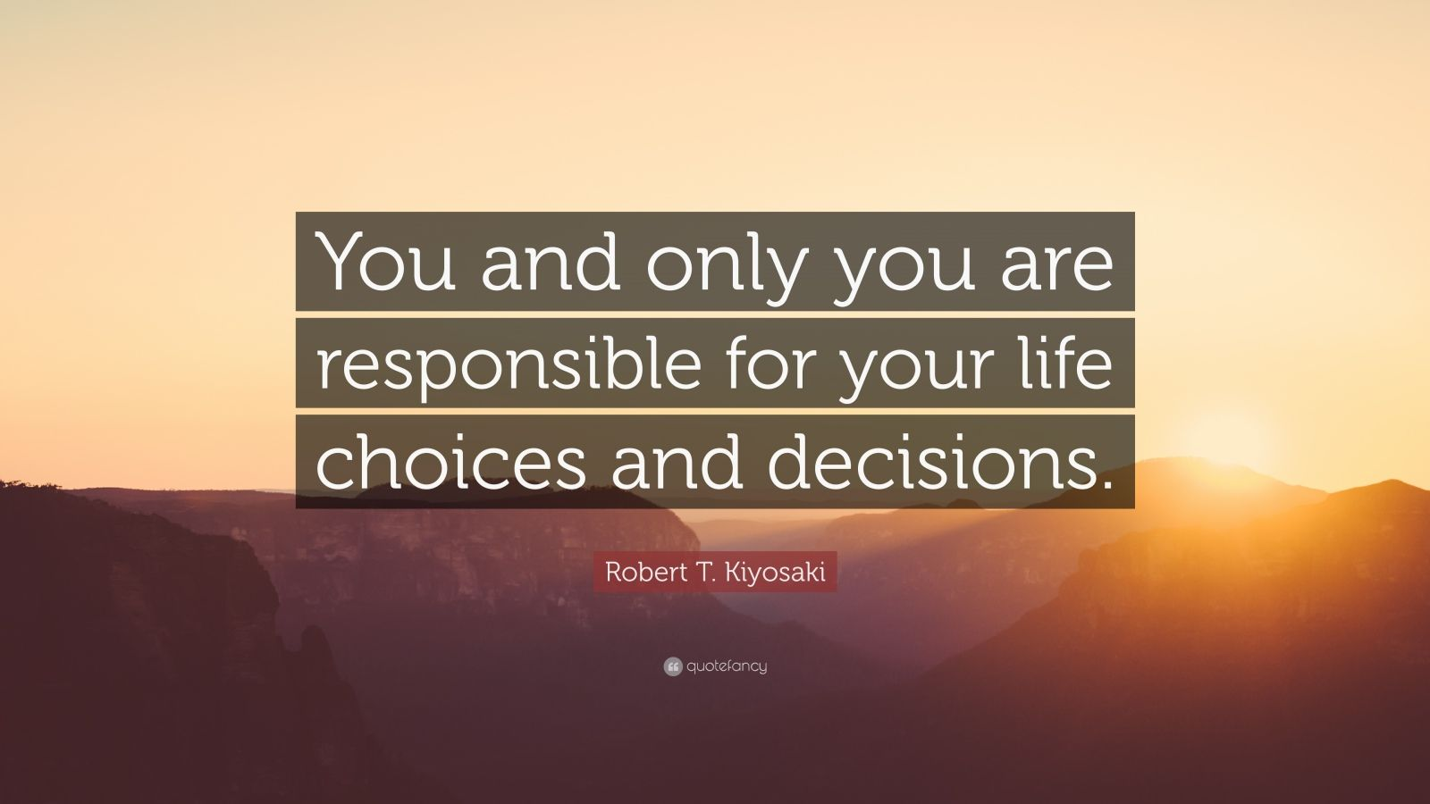 "Decision Quotes: ""You and only you are responsible for your life choices and decisions."" — Robert T. Kiyosaki"