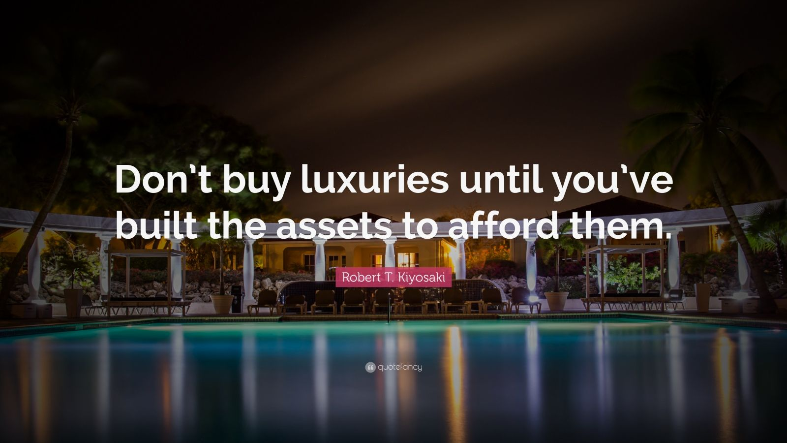 """Robert T. Kiyosaki Quote: """"Don't buy luxuries until you've built the assets to afford them."""""""