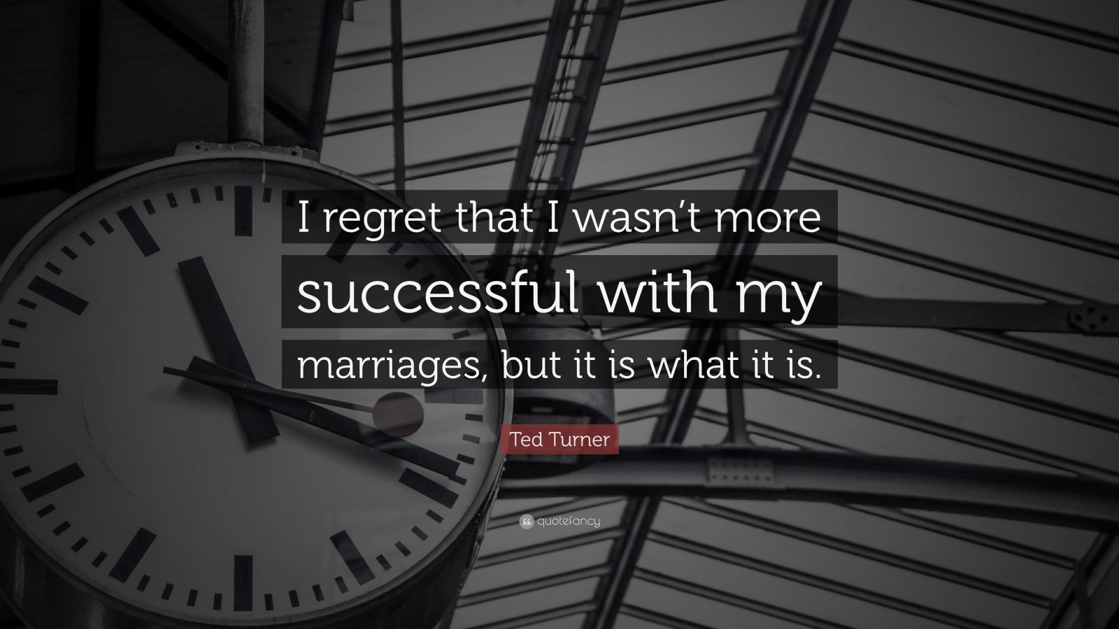 """Ted Turner Quote: """"I regret that I wasn't more successful with my marriages, but it is what it is."""""""