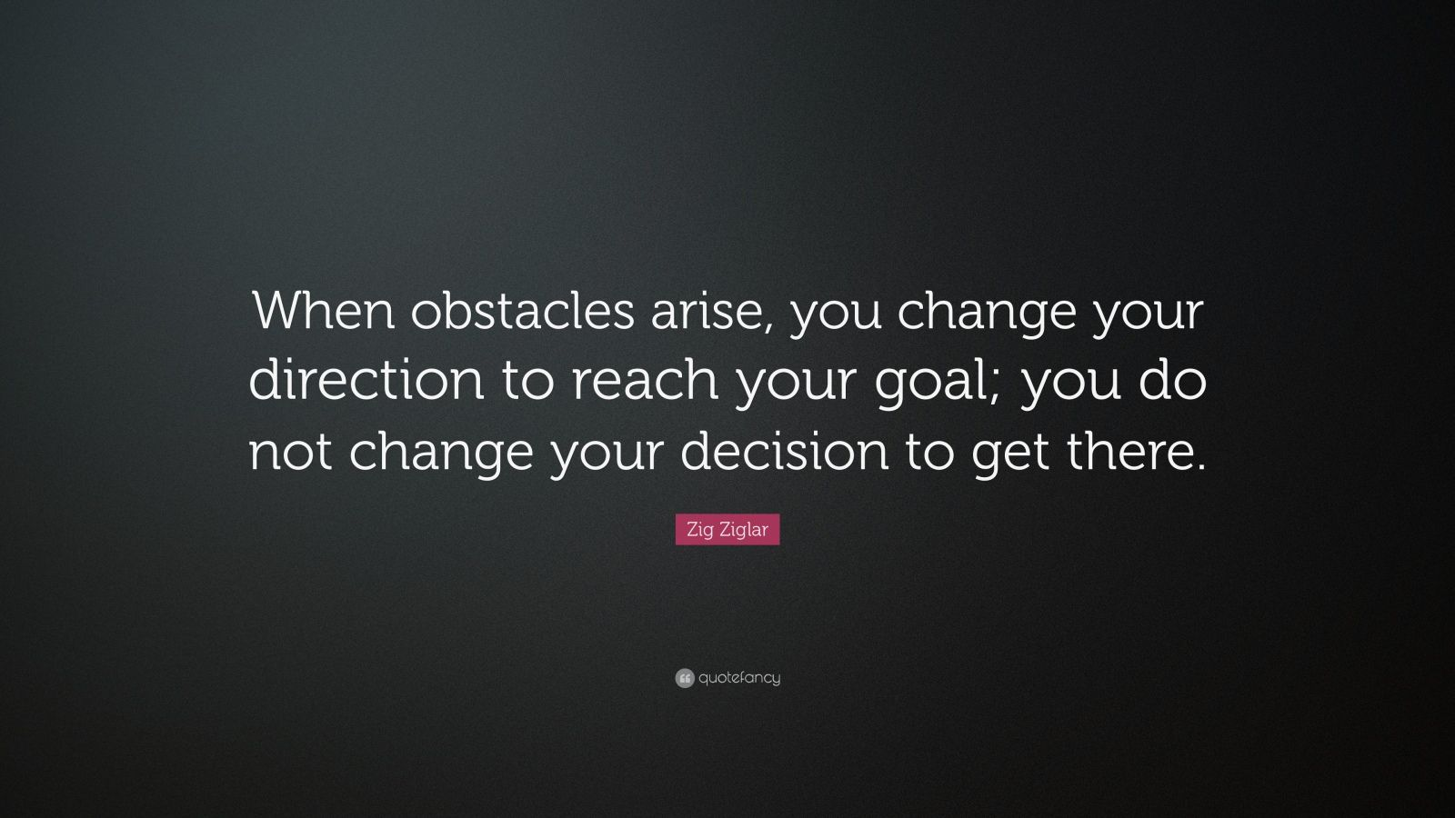 zig ziglar quote when obstacles arise you change your