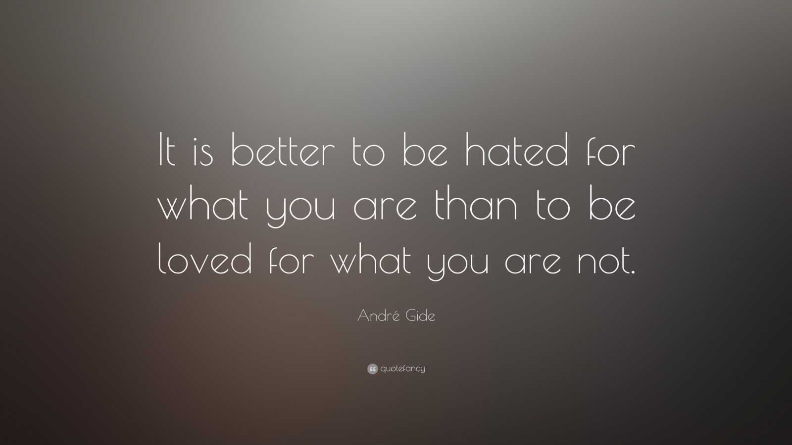 "André Gide Quote: ""It is better to be hated for what you are than to be loved for what you are not."""