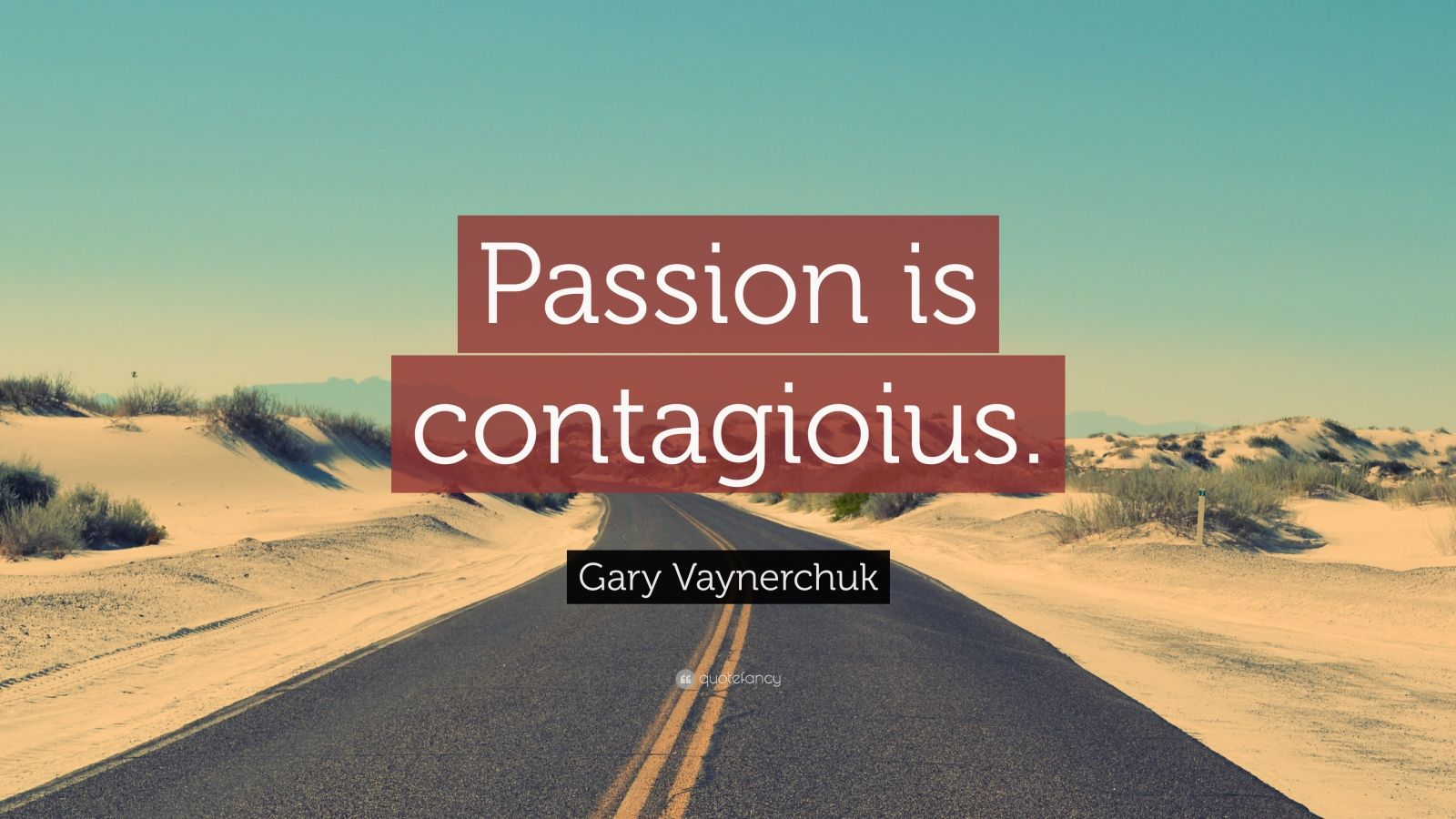 "Gary Vaynerchuk Quote: ""Passion is contagioius."""