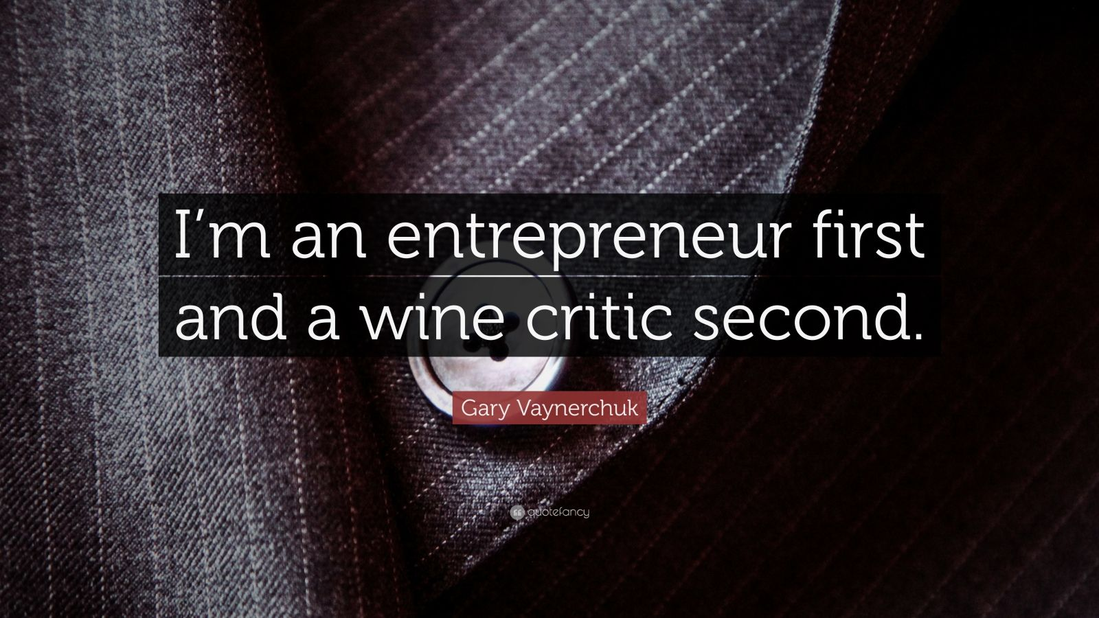 """Gary Vaynerchuk Quote: """"I'm an entrepreneur first and a wine critic second."""""""