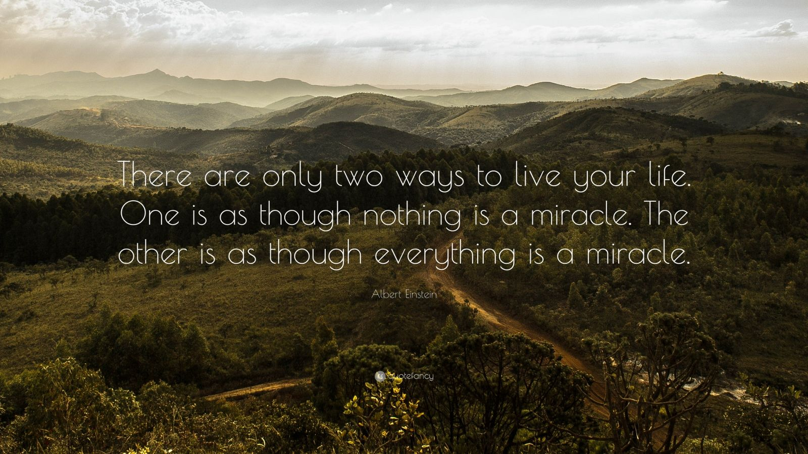 "Albert Einstein Quote: ""There are only two ways to live your life. One is as though nothing is a miracle. The other is as though everything is a miracle."""