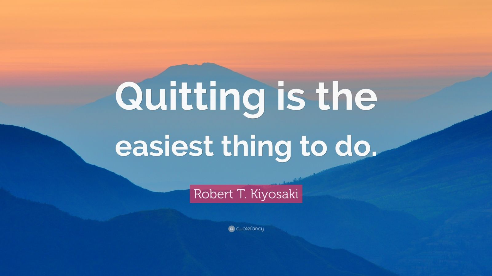 "Robert T. Kiyosaki Quote: ""Quitting is the easiest thing to do."""
