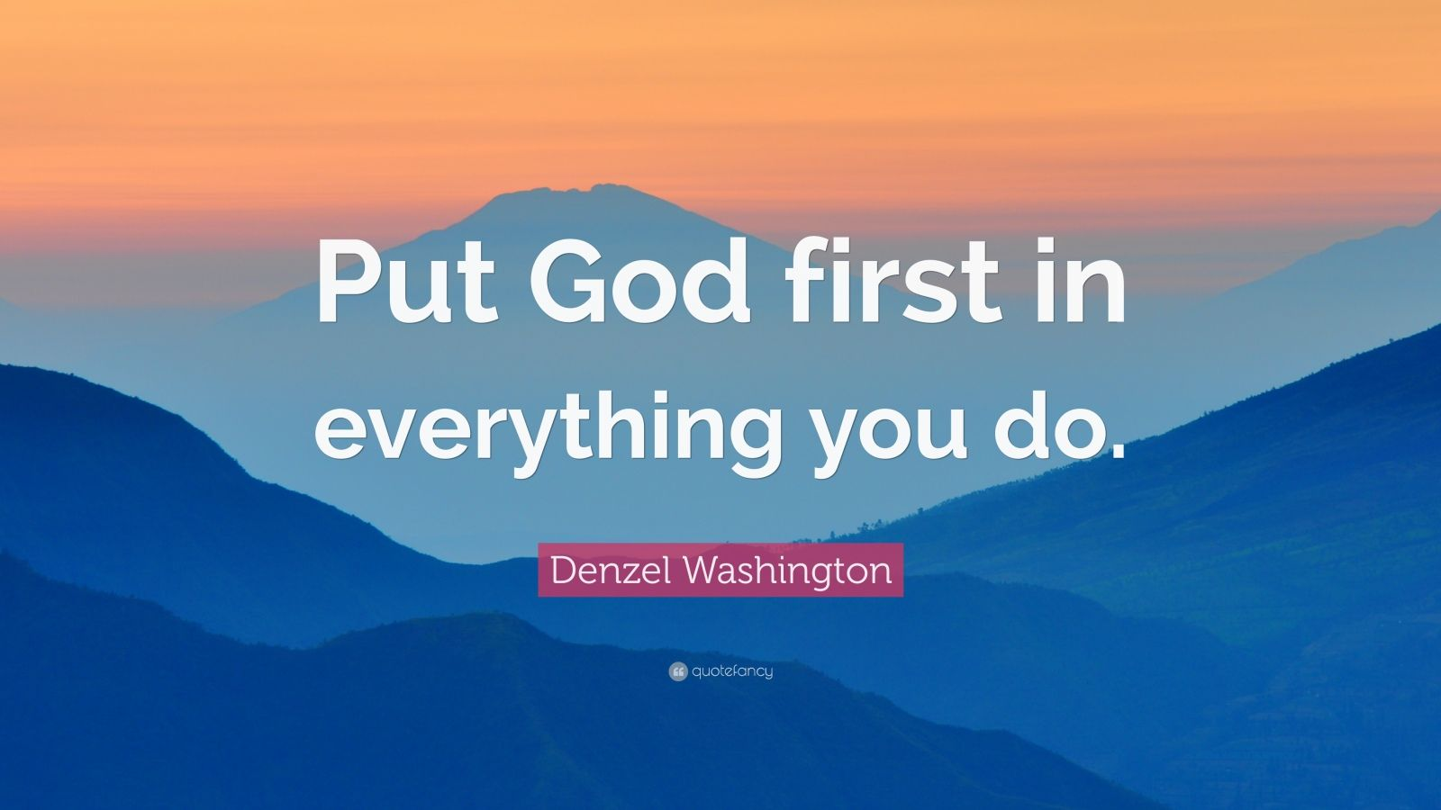 "Denzel Washington Quote: ""Put God first in everything you ..."