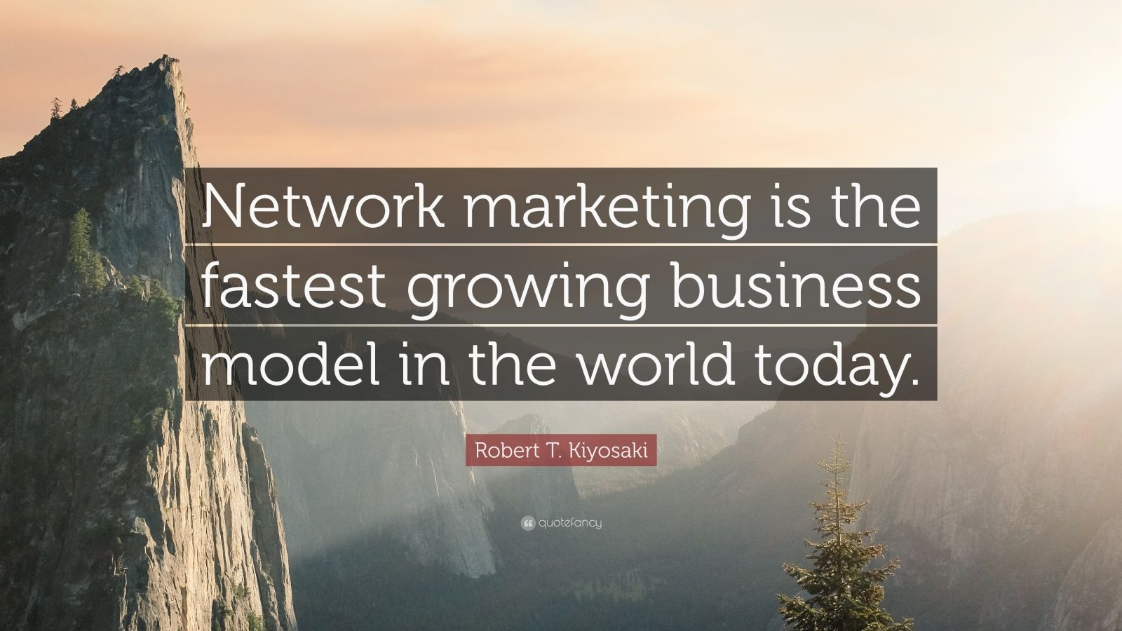 """Robert T. Kiyosaki Quote: """"Network marketing is the fastest growing business model in the world today."""""""