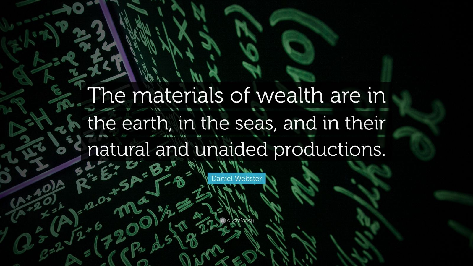 "Daniel Webster Quote: ""The materials of wealth are in the earth, in the seas, and in their natural and unaided productions."""