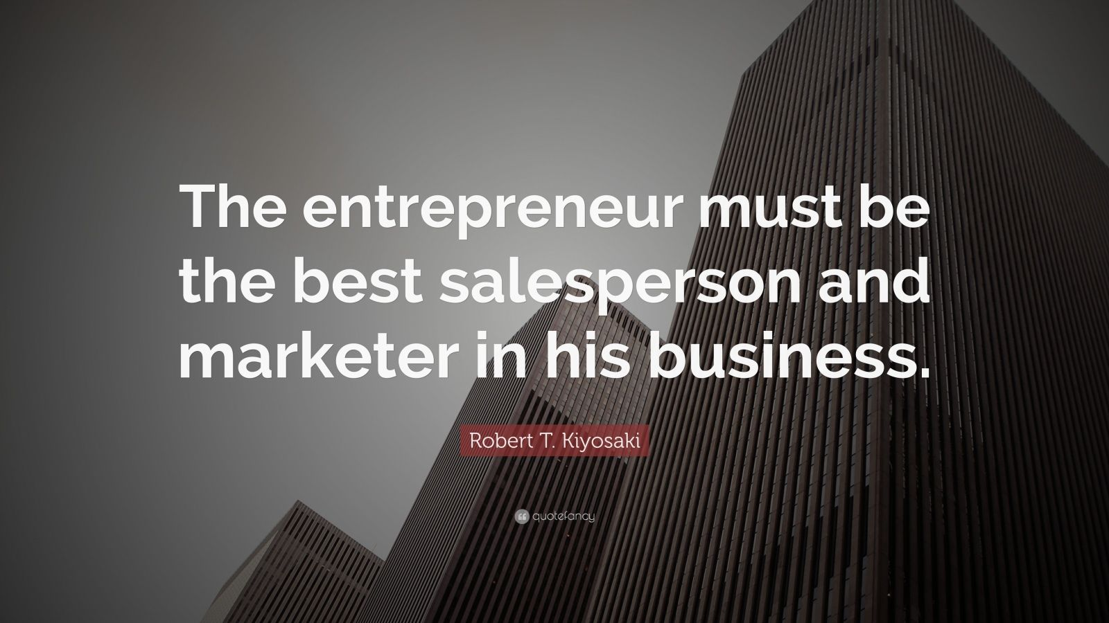 "Robert T. Kiyosaki Quote: ""The entrepreneur must be the best salesperson and marketer in his business."""