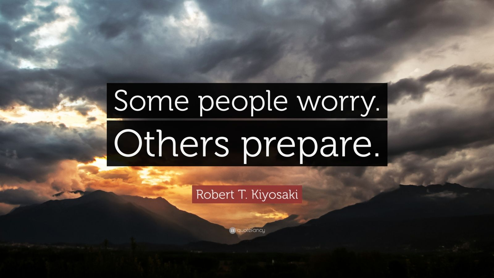 "Robert T. Kiyosaki Quote: ""Some people worry. Others prepare."""
