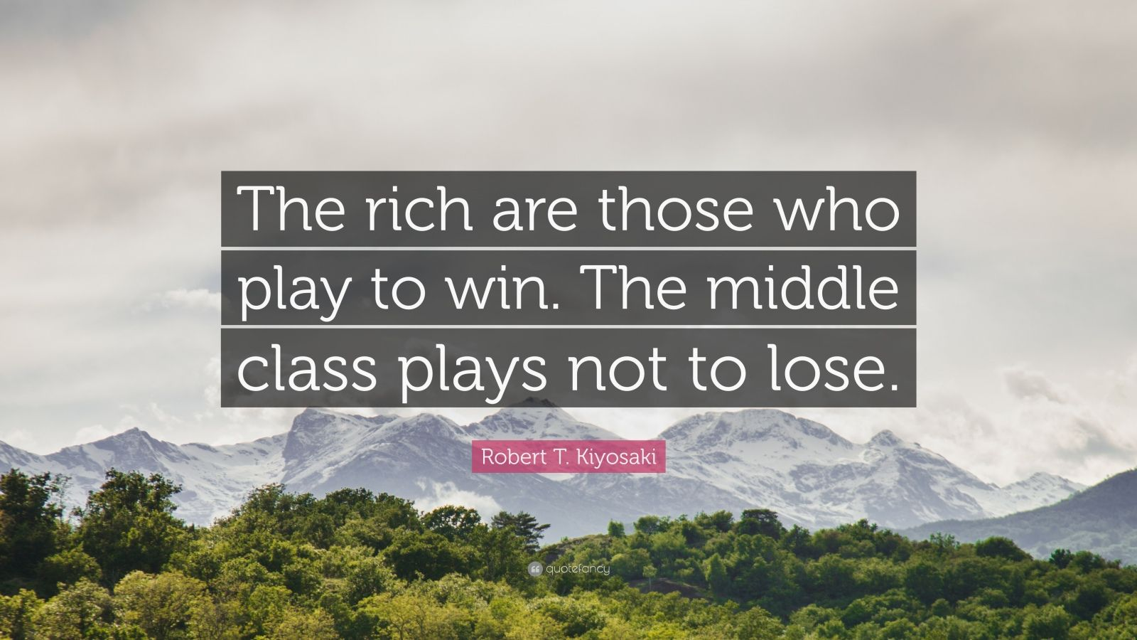 """Robert T. Kiyosaki Quote: """"The rich are those who play to win. The middle class plays not to lose."""""""