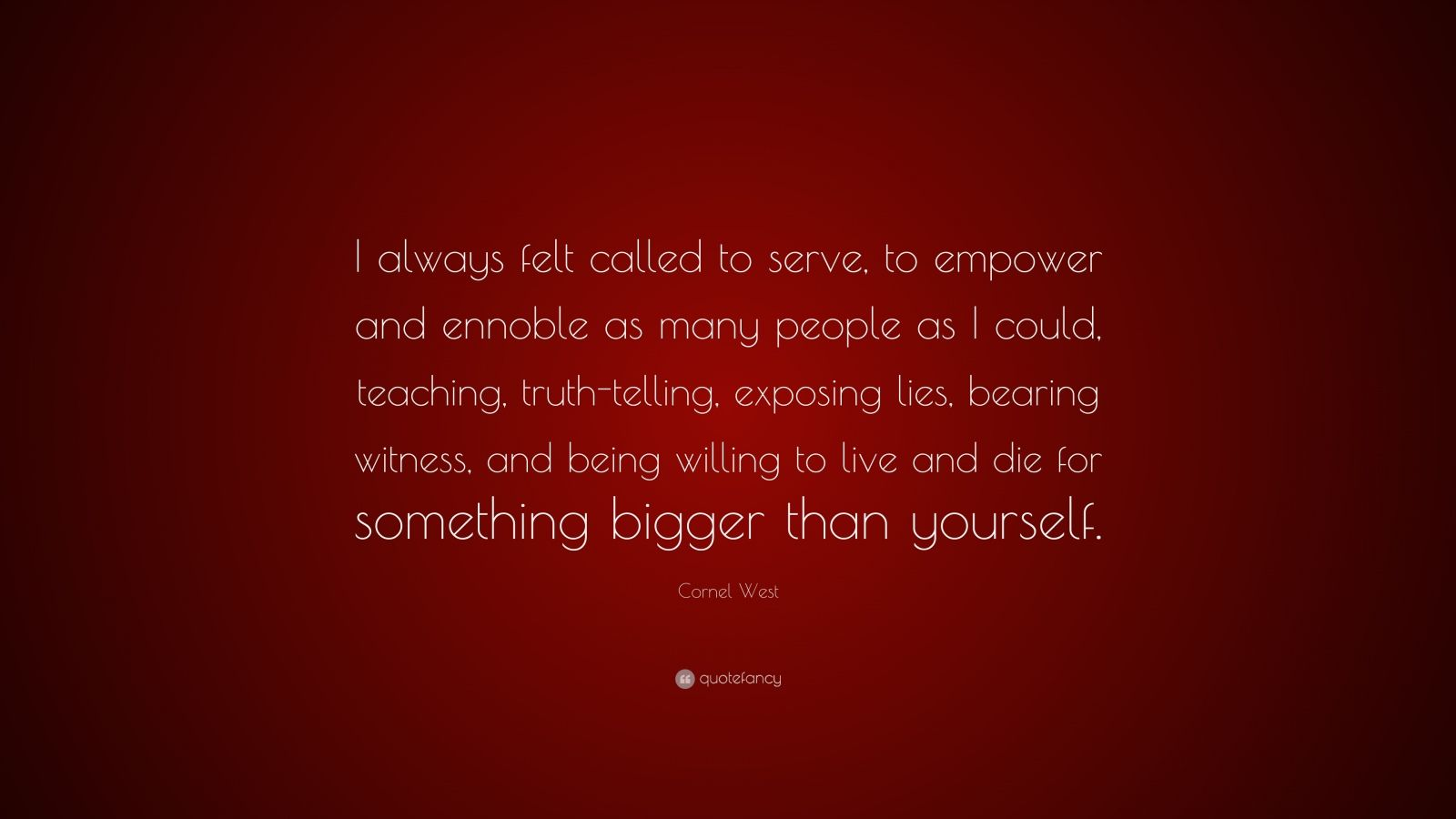 """Exposing The Truth Quotes: Cornel West Quote: """"I Always Felt Called To Serve, To"""