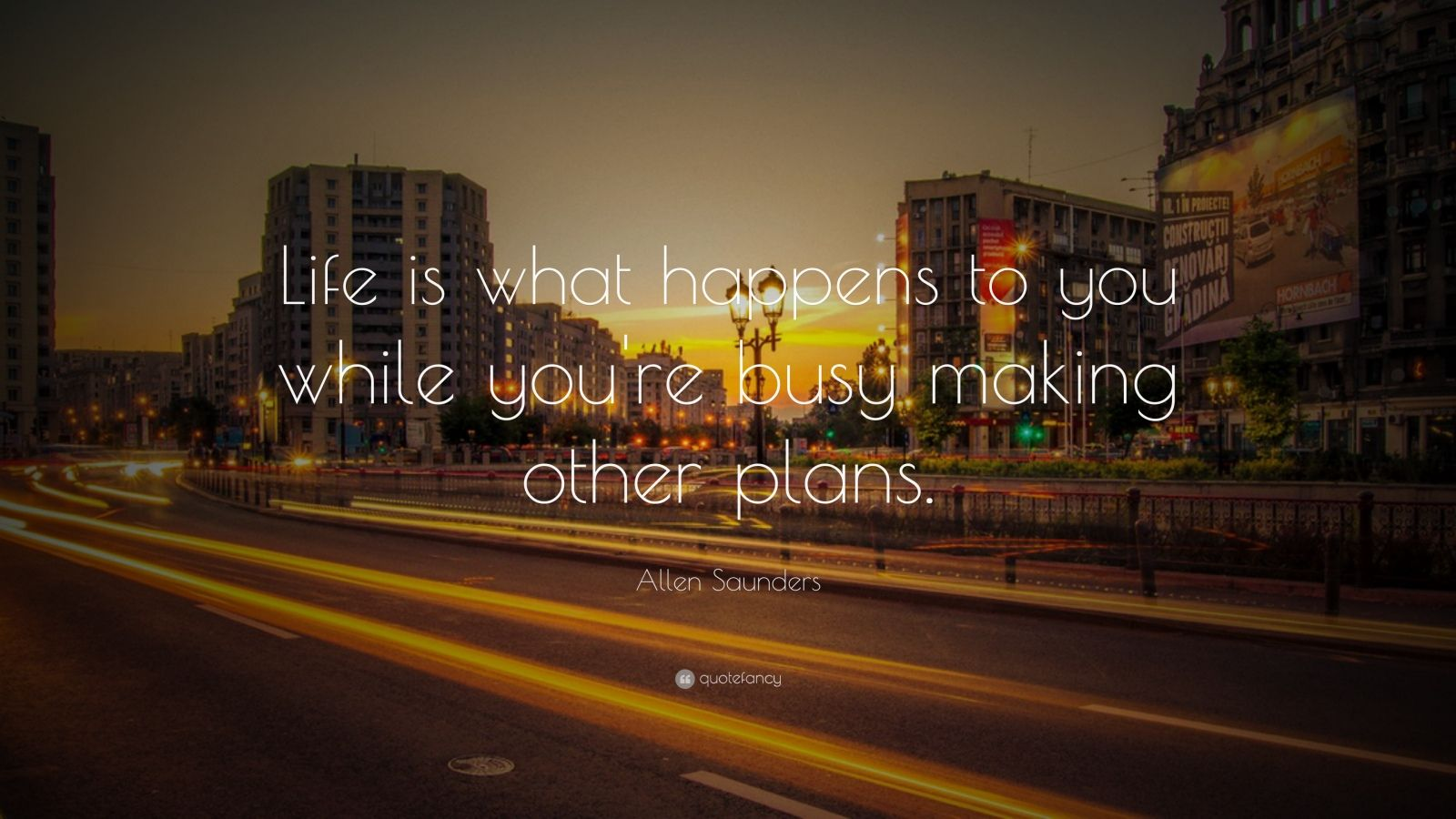 """Allen Saunders Quote: """"Life is what happens to you while you're busy making other plans."""""""
