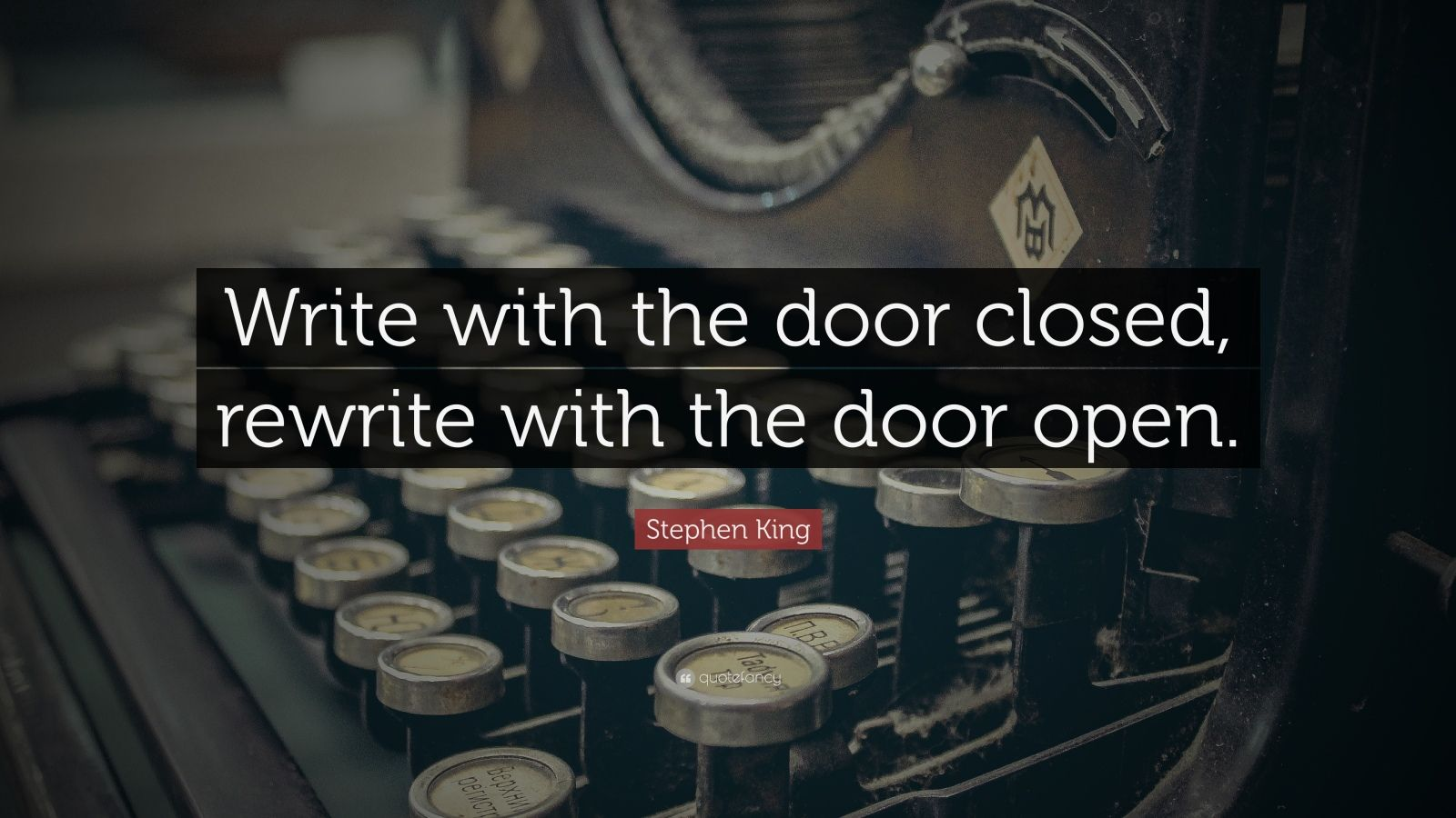 "Stephen King Quote: ""Write with the door closed, rewrite with the door open."""