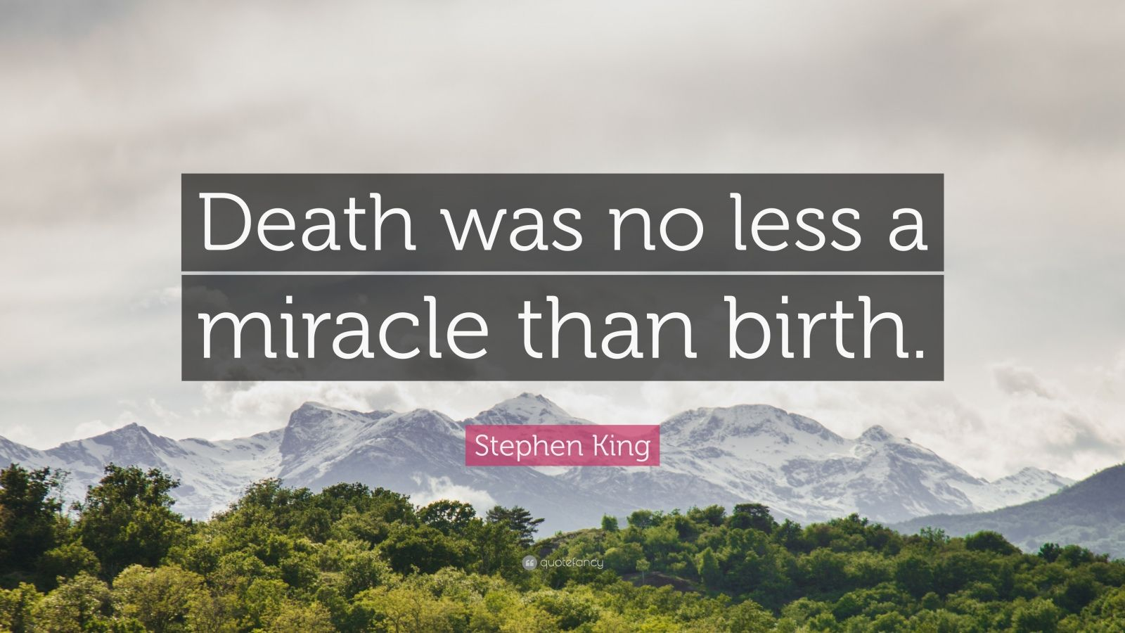 """Stephen King Quote: """"Death was no less a miracle than birth."""""""