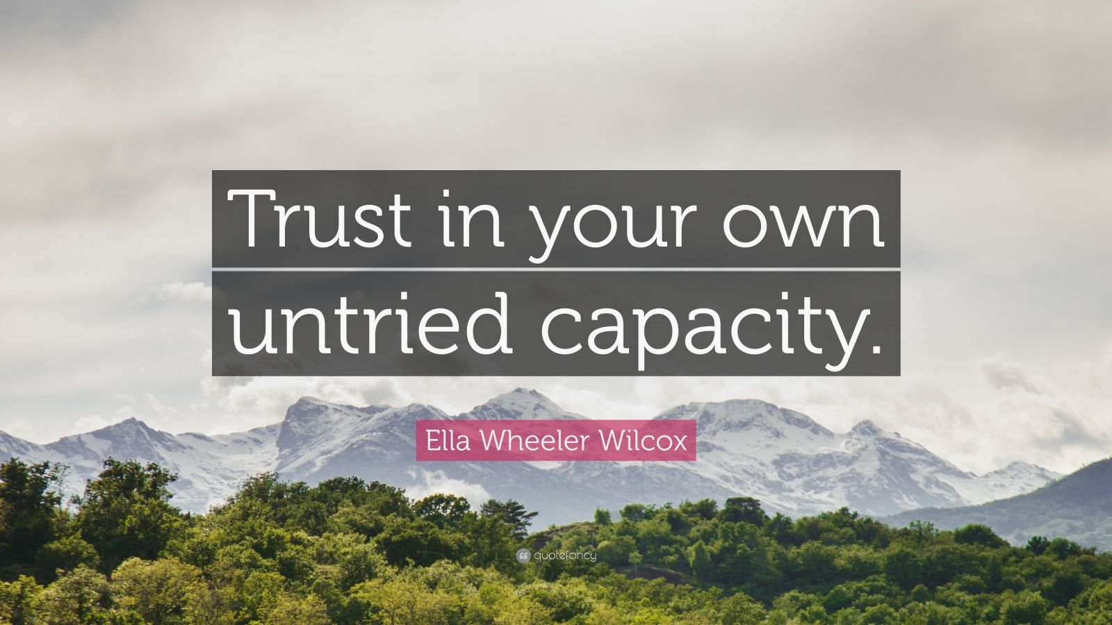 """Ella Wheeler Wilcox Quote: """"Trust in your own untried capacity."""""""