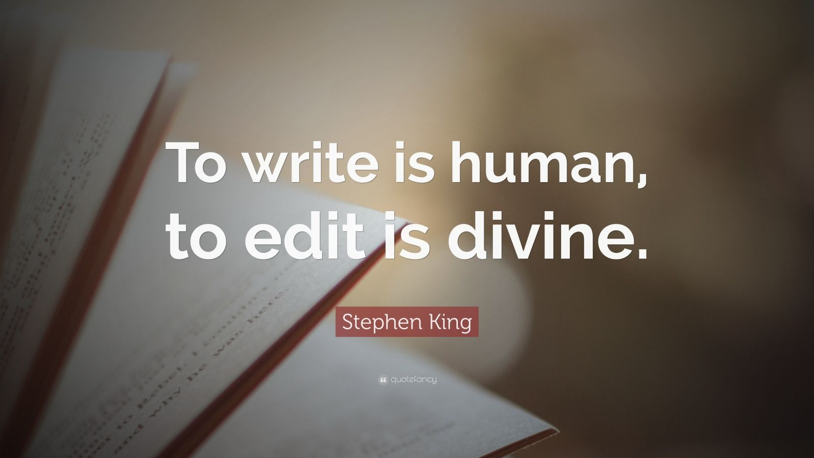 """Stephen King Quote: """"To write is human, to edit is divine."""""""