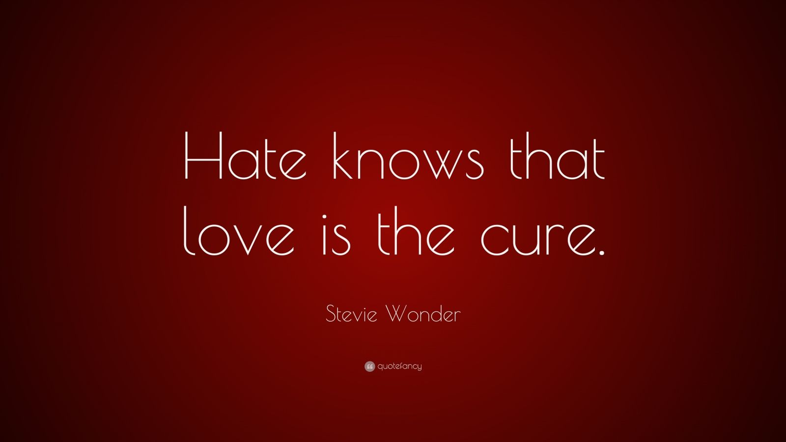 """Stevie Wonder Quote: """"Hate knows that love is the cure."""""""