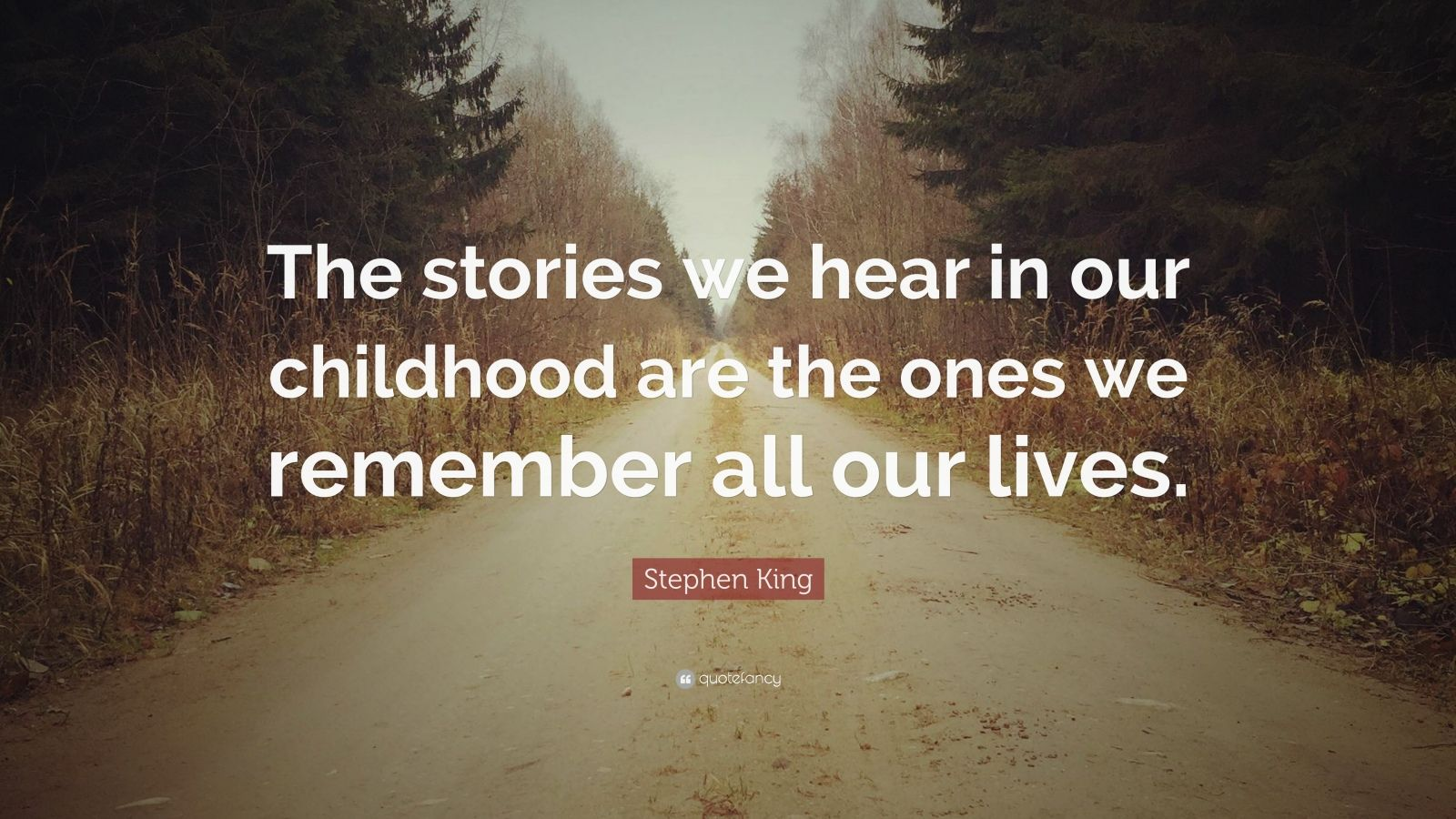 "Stephen King Quote: ""The stories we hear in our childhood are the ones we remember all our lives."""