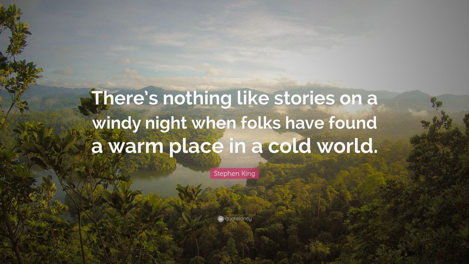 "Stephen King Quote: ""There's nothing like stories on a windy night when folks have found a warm place in a cold world."""