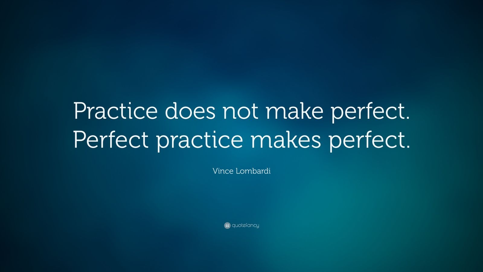 "Vince Lombardi Quote: ""Practice does not make perfect.  Perfect practice makes perfect."""