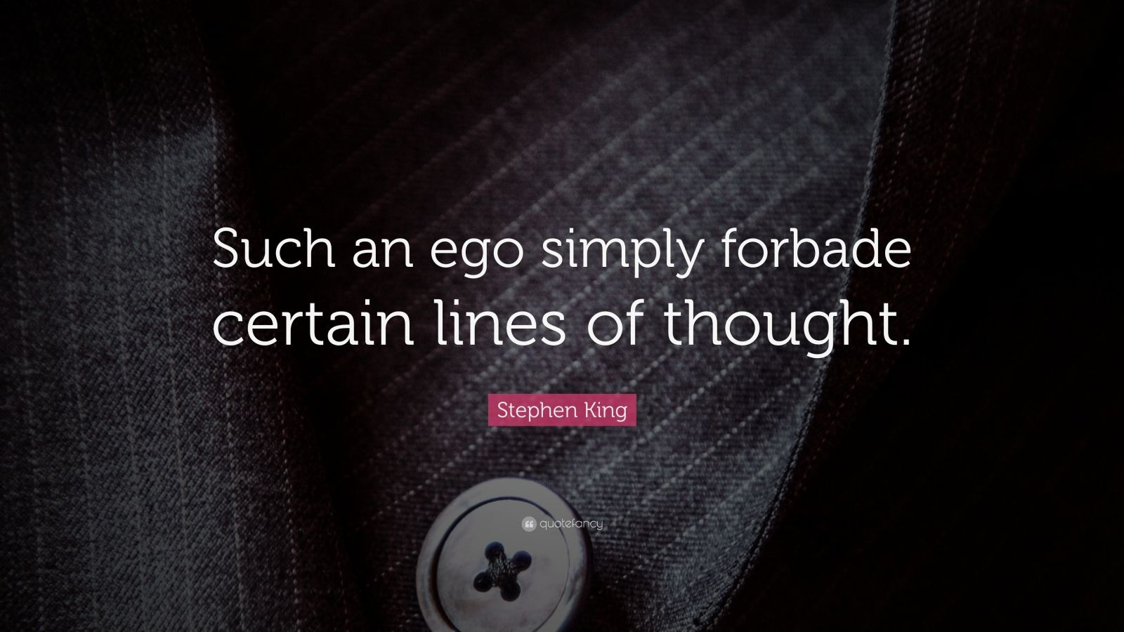 """Stephen King Quote: """"Such an ego simply forbade certain lines of thought."""""""