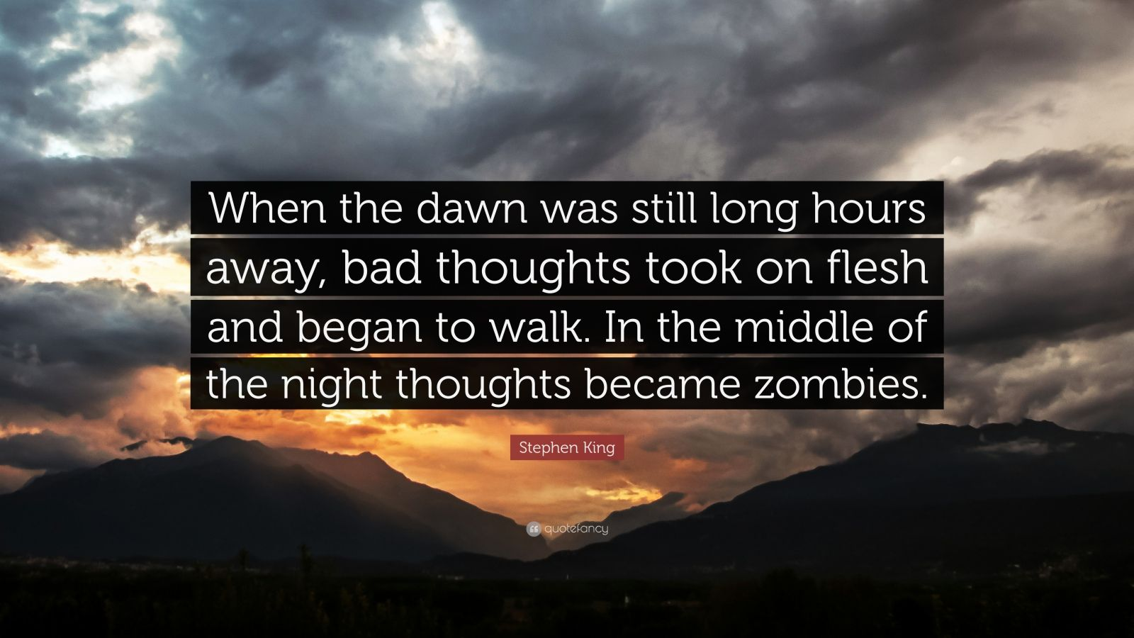 """Stephen King Quote: """"When the dawn was still long hours away, bad thoughts took on flesh and began to walk. In the middle of the night thoughts became zombies."""""""