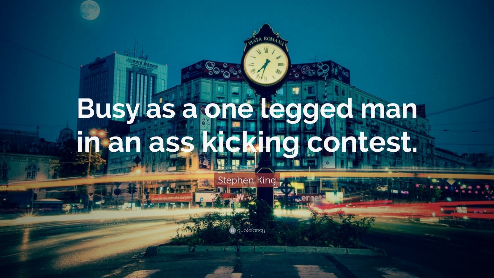 "Stephen King Quote: ""Busy as a one legged man in an ass kicking contest."""
