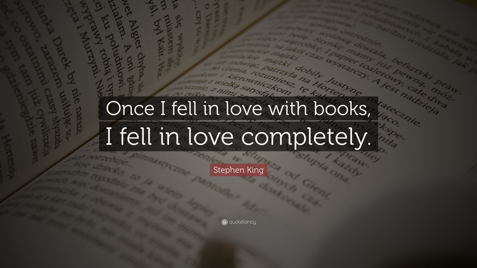"Stephen King Quote: ""Once I fell in love with books, I fell in love completely."""