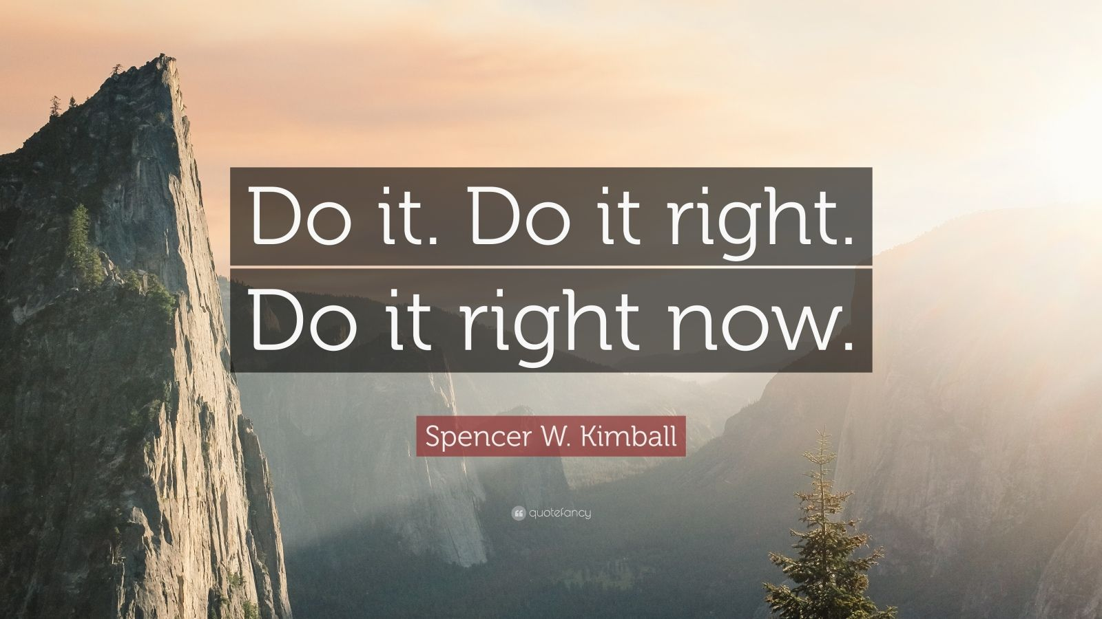 """Spencer W. Kimball Quote: """"Do it. Do it right. Do it right now."""""""